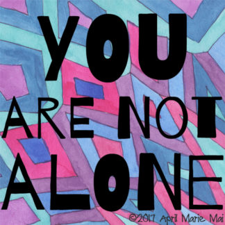 You Are Not Alone by April Marie Mai